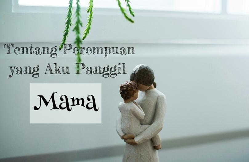 Tentang Perempuan yang Aku Panggil Mama