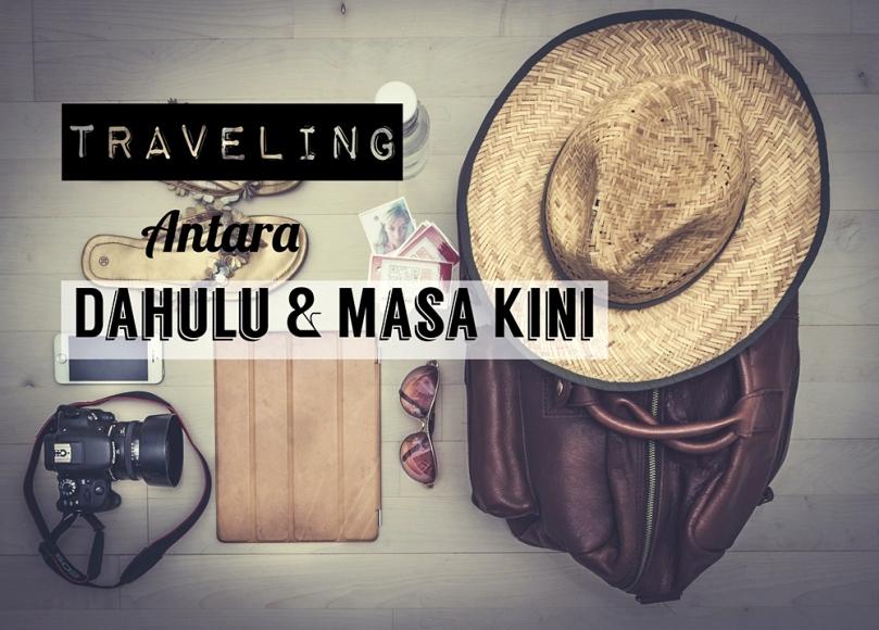 Traveling Dulu dan Kini